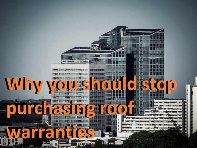 Why you should stop purchasing roof warranties