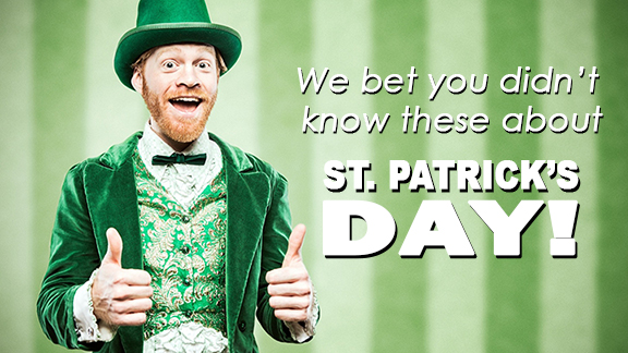 We Bet You Didn't Know These About St. Patrick's Day